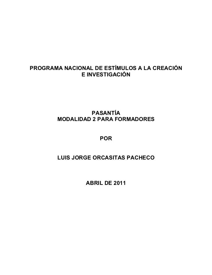 PROGRAMA NACIONAL DE ESTÍMULOS A LA CREACIÓN              E INVESTIGACIÓN                PASANTÍA       MODALIDAD 2 PARA F...