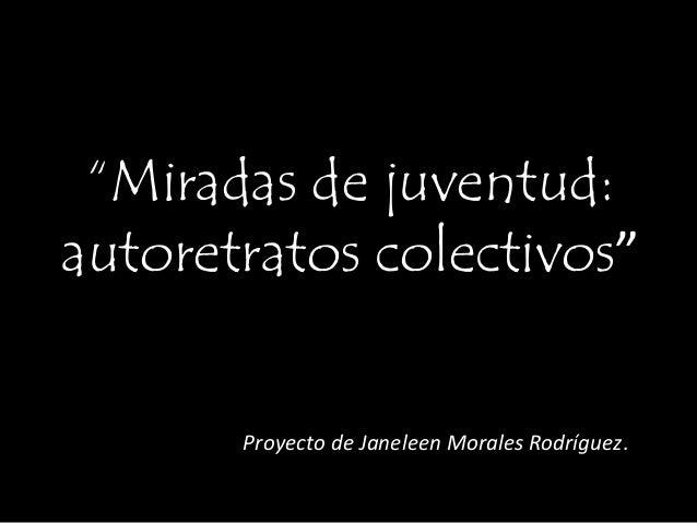 Proyecto miradas de juventud .autoretratos colectivos.