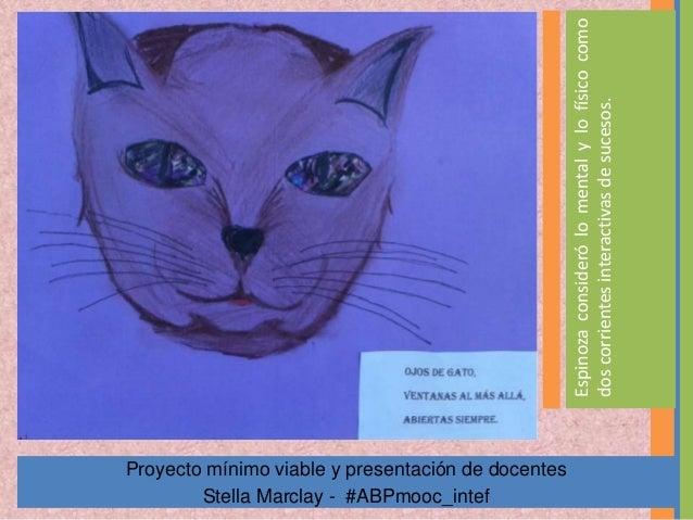 Proyecto mínimo viable y presentación de docentes Stella Marclay - #ABPmooc_intef Espinozaconsiderólomentalylofísicocomo d...