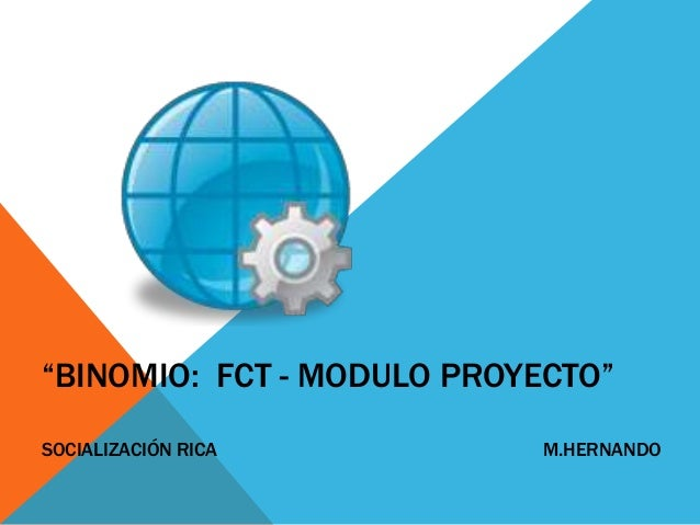 """BINOMIO: FCT - MODULO PROYECTO"" SOCIALIZACIÓN RICA M.HERNANDO"