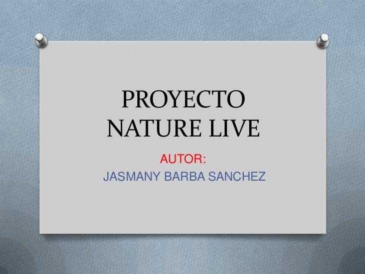 PROYECTONATURE LIVE       AUTOR:JASMANY BARBA SANCHEZ