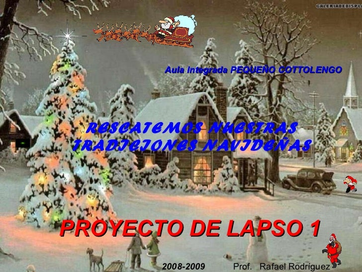 PROYECTO DE LAPSO 1 RESCATEMOS NUESTRAS TRADICIONES NAVIDEÑAS Aula Integrada PEQUEÑO COTTOLENGO 2008-2009 Prof.  Rafael Ro...