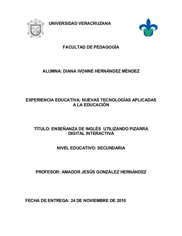 UNIVERSIDAD VERACRUZANA FACULTAD DE PEDAGOGÍA ALUMNA: DIANA IVONNE HERNÁNDEZ MÉNDEZ EXPERIENCIA EDUCATIVA: NUEVAS TECNOLOG...