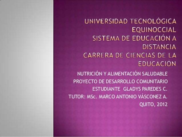 NUTRICIÓN Y ALIMENTACIÓN SALUDABLE  PROYECTO DE DESARROLLO COMUNITARIO         ESTUDIANTE GLADYS PAREDES C.TUTOR: MSc. MAR...