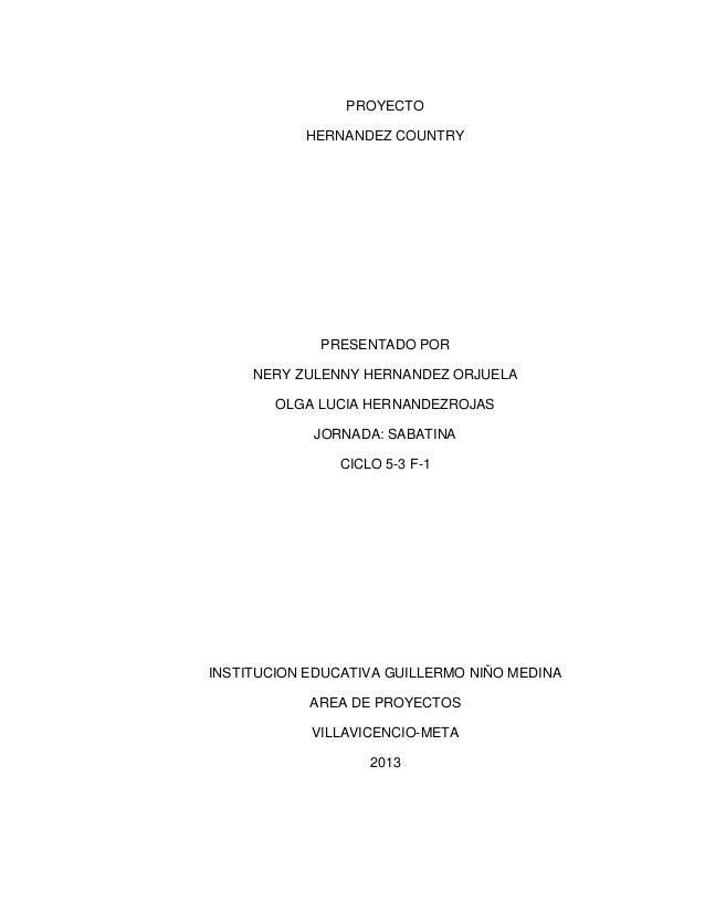 PROYECTO HERNANDEZ COUNTRY  PRESENTADO POR NERY ZULENNY HERNANDEZ ORJUELA OLGA LUCIA HERNANDEZROJAS JORNADA: SABATINA CICL...