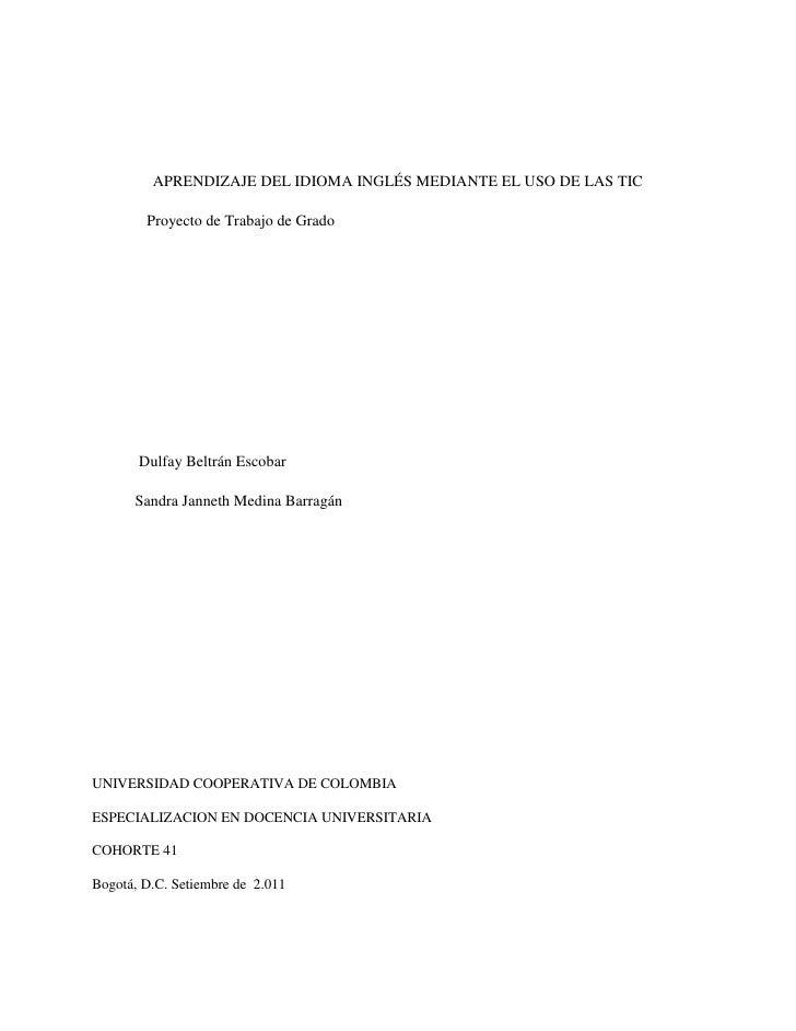 APRENDIZAJE DEL IDIOMA INGLÉS MEDIANTE EL USO DE LAS TIC<br />              Proyecto de Trabajo de Grado<br />            ...