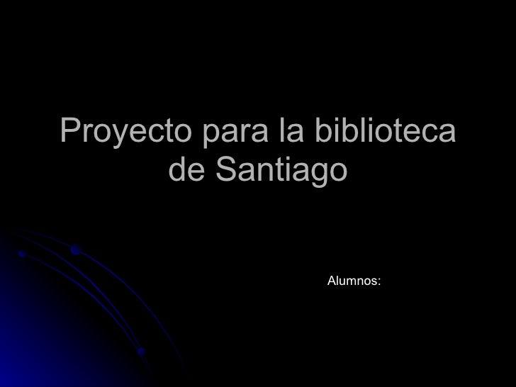 Proyecto para la biblioteca de Santiago Alumnos: