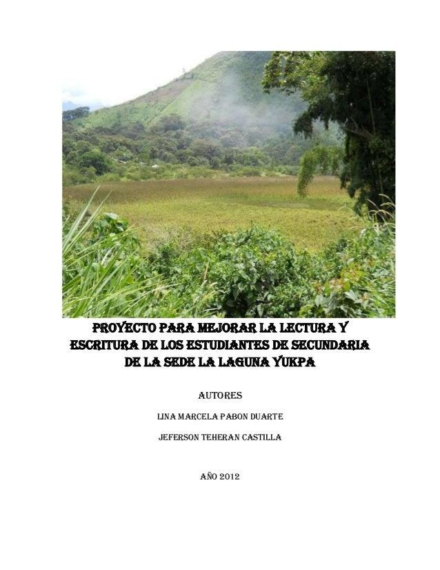 PROYECTO PARA MEJORAR LA LECTURA YESCRITURA DE LOS ESTUDIANTES DE SECUNDARIA        DE LA SEDE LA LAGUNA YUKPA            ...