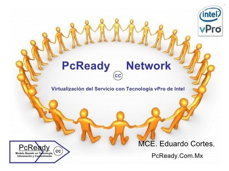 PcReady  Network  Virtualización del Servicio con Tecnología vPro de Intel MCE. Eduardo Cortes ,  PcReady.Com.Mx PcReady M...
