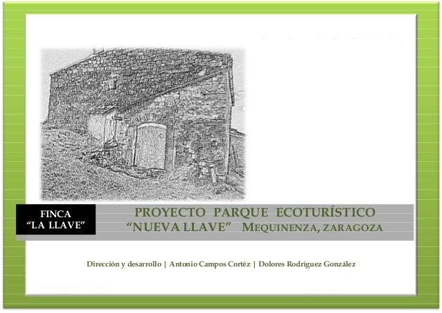 """PROYECTO PARQUE ECOTURÍSTICO """"Nueva Llave"""" Comarcas Matarraña, Bajo-Cinca y Bajo Aragón-Caspe ____________________________..."""