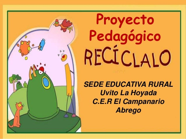 Proyecto Pedagógico  SEDE EDUCATIVA RURAL Uvito La Hoyada C.E.R El Campanario Abrego