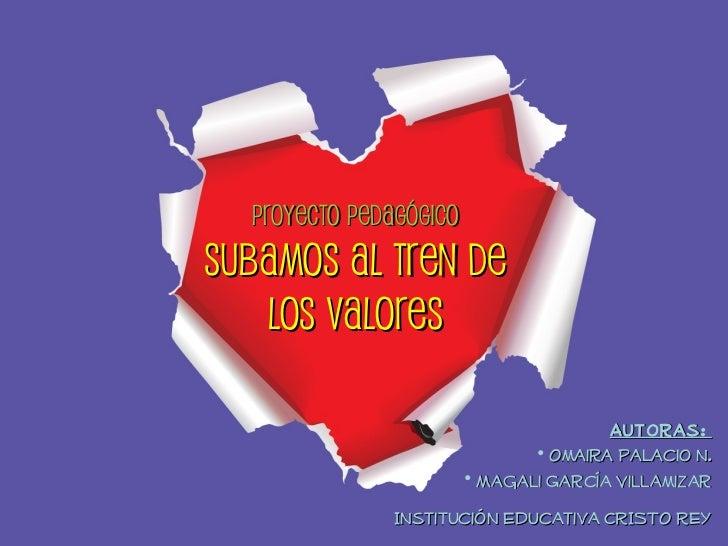 Proyecto PedagógicoSUBAMOS AL TREN DE   LOS VALORES                                       Autoras:                        ...