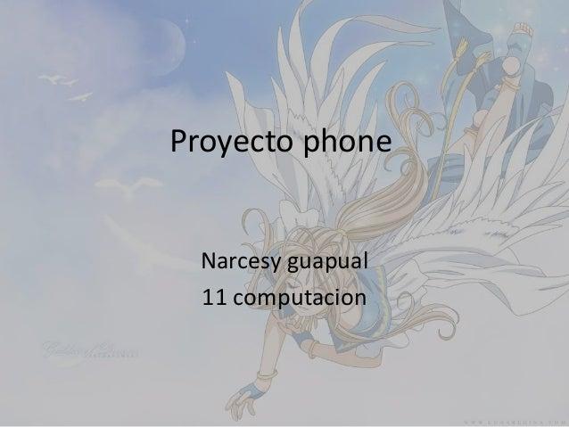 Proyecto phone Narcesy guapual 11 computacion