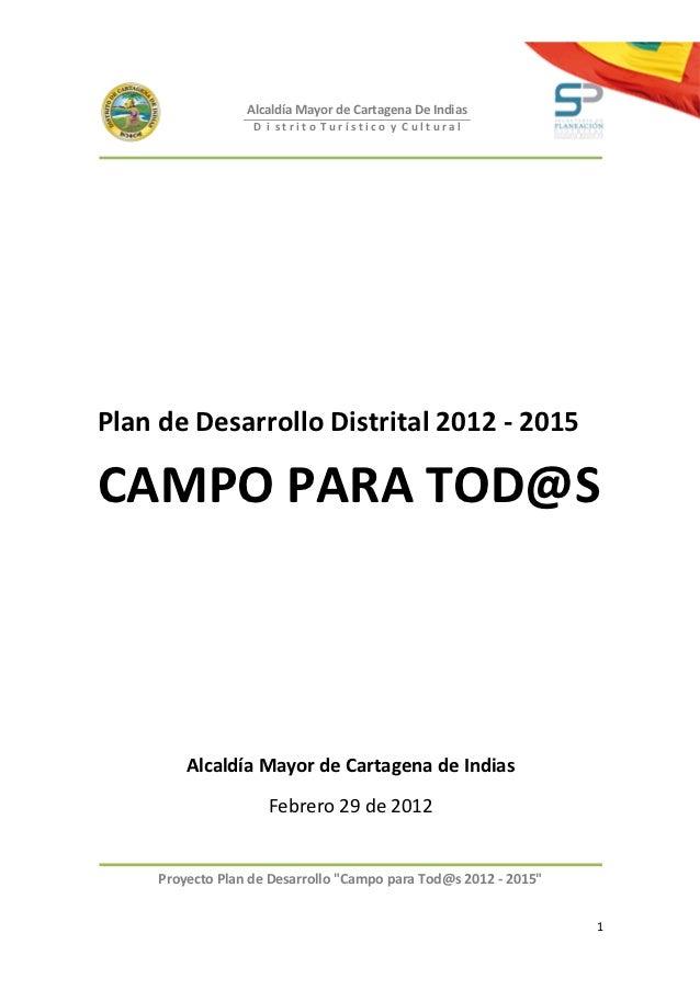 Alcaldía Mayor de Cartagena De Indias                   D i strito Turístico y CulturalPlan de Desarrollo Distrital 2012 -...