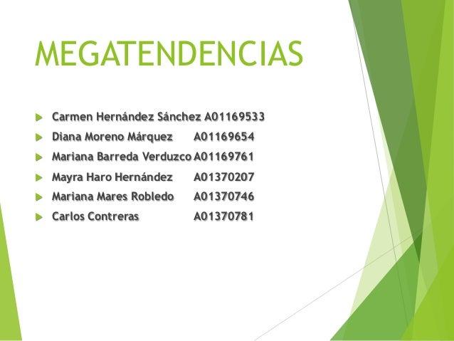 MEGATENDENCIAS  Carmen Hernández Sánchez A01169533  Diana Moreno Márquez A01169654  Mariana Barreda Verduzco A01169761 ...