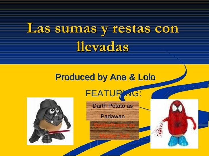 Las sumas y restas con llevadas Produced by Ana & Lolo FEATURING: Darth Potato as Padawan SpiderPotato as Master Jedi