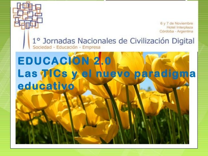 EDUCACION 2.0Las TICs y el nuevo paradigmaeducativo