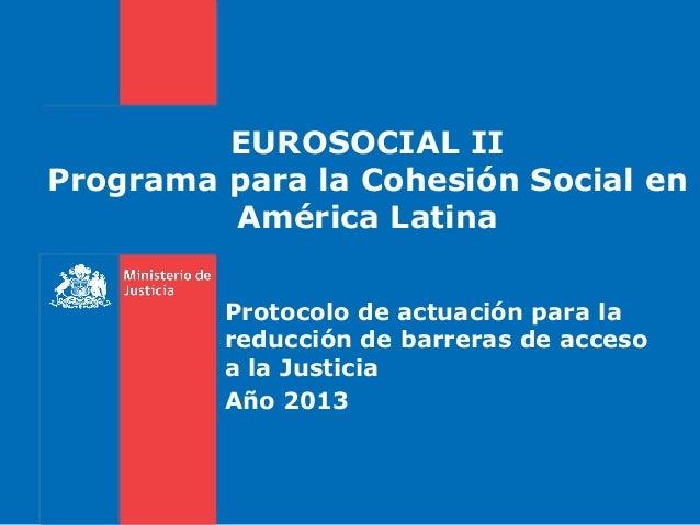 EUROSOCIAL II Programa para la Cohesión Social en América Latina Protocolo de actuación para la reducción de barreras de a...