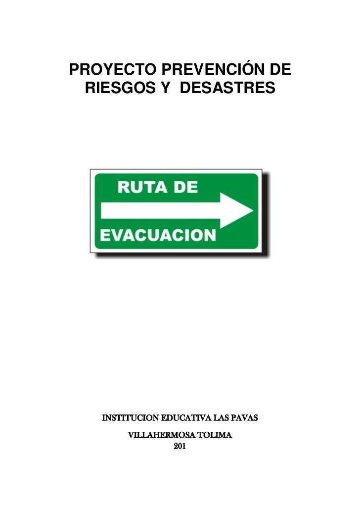 PROYECTO PREVENCIÓN DE RIESGOS Y  DESASTRES<br />INSTITUCION EDUCATIVA LAS PAVAS<br />VILLAHERMOSA TOLIMA201<br />INTRODUC...
