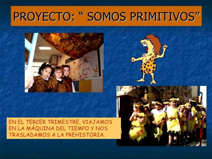 """PROYECTO: """" SOMOS PRIMITIVOS"""" EN EL TERCER TRIMESTRE, VIAJAMOS EN LA MÁQUINA DEL TIEMPO Y NOS TRASLADAMOS A LA PREHISTORIA."""