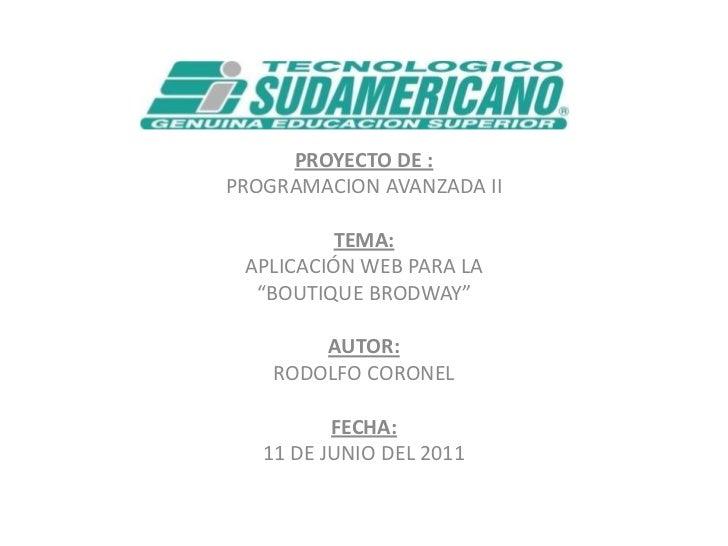 """PROYECTO DE :<br />PROGRAMACION AVANZADA II<br /><br />TEMA:<br />APLICACIÓN WEB PARA LA <br />""""BOUTIQUE BRODWAY""""<br /><..."""