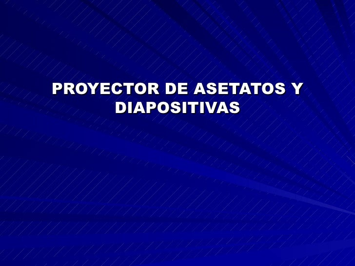 PROYECTOR DE ASETATOS Y DIAPOSITIVAS