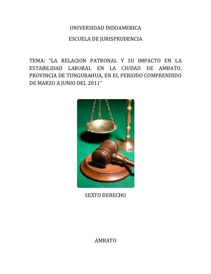 """UNIVERSIDAD INDOAMERICA<br />ESCUELA DE JURISPRUDENCIA<br />TEMA: """"LA RELACION PATRONAL Y SU IMPACTO EN LA ESTABILIDAD LAB..."""