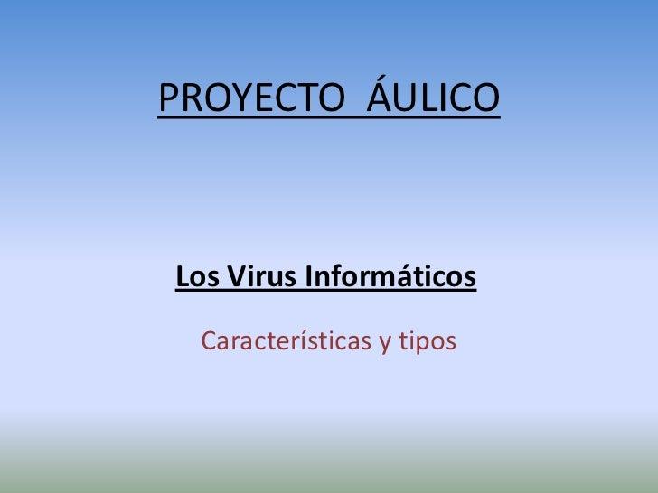 PROYECTO ÁULICOLos Virus Informáticos Características y tipos