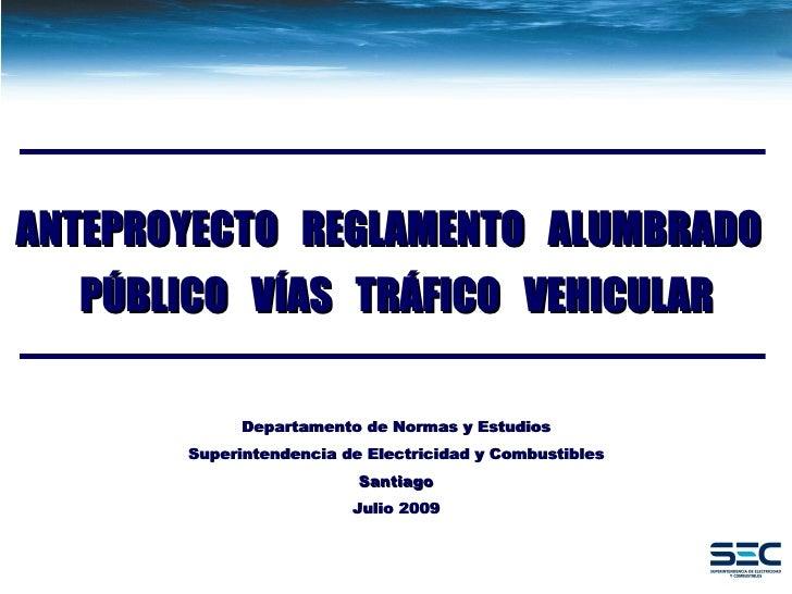 Departamento de Normas y Estudios Superintendencia de Electricidad y Combustibles Santiago Julio 2009 ANTEPROYECTO  REGLAM...