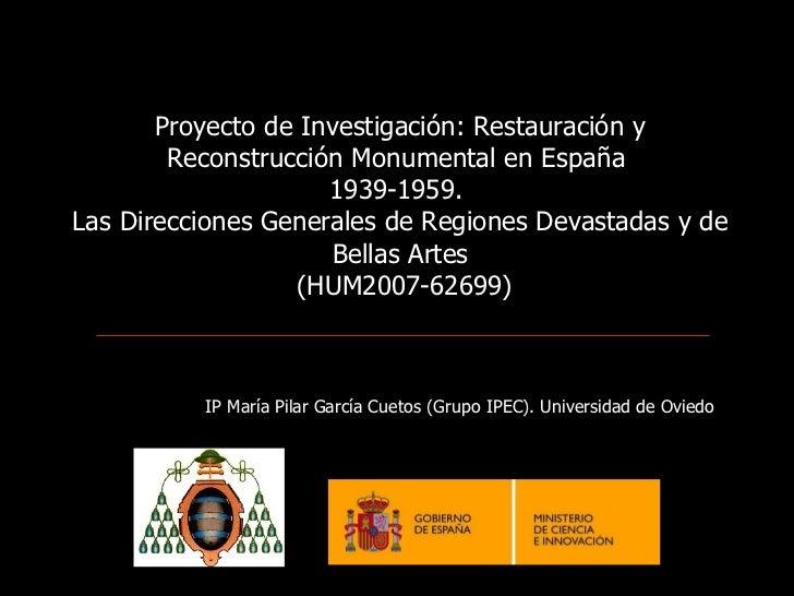 Proyecto de Investigación: Restauración y Reconstrucción Monumental en España  1939-1959.  Las Direcciones Generales de Re...