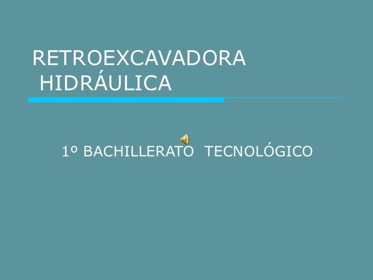 RETROEXCAVADORA  HIDRÁULICA 1º BACHILLERATO  TECNOLÓGICO