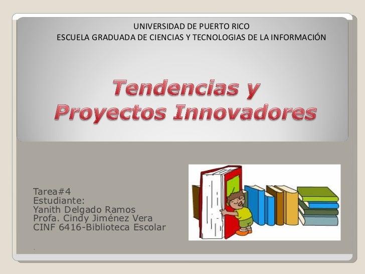 Tarea#4 Estudiante: Yanith Delgado Ramos Profa. Cindy Jiménez Vera CINF 6416-Biblioteca Escolar . UNIVERSIDAD DE PUERTO RI...