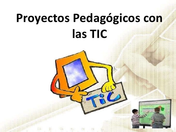 Proyectos Pedagógicos con las TIC<br />