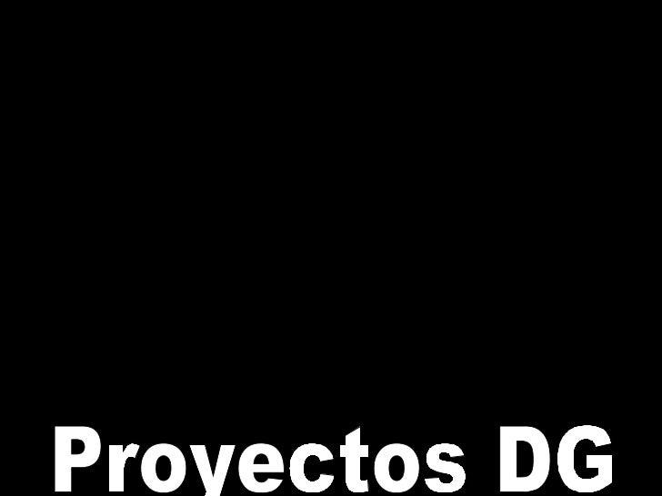 PROYECTOS Proyectos DG