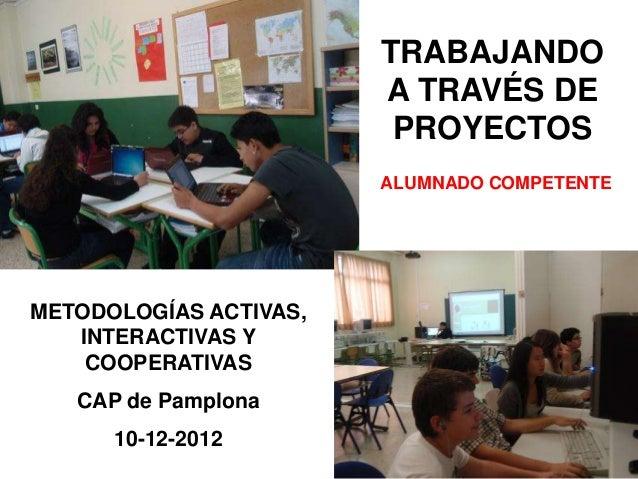 TRABAJANDO                        A TRAVÉS DE                         PROYECTOS                        ALUMNADO COMPETENTE...