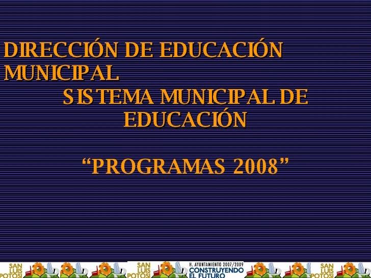 """DIRECCIÓN DE EDUCACIÓN MUNICIPAL SISTEMA MUNICIPAL DE EDUCACIÓN """" PROGRAMAS 2008"""""""