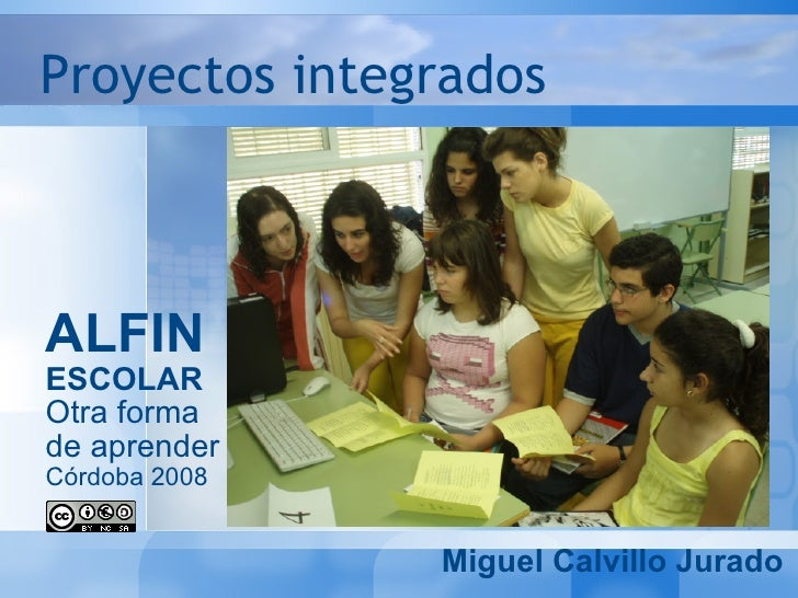 Proyectos integrados <ul><ul><li>ALFIN </li></ul></ul><ul><ul><li>ESCOLAR </li></ul></ul><ul><ul><li>Otra forma </li></ul>...