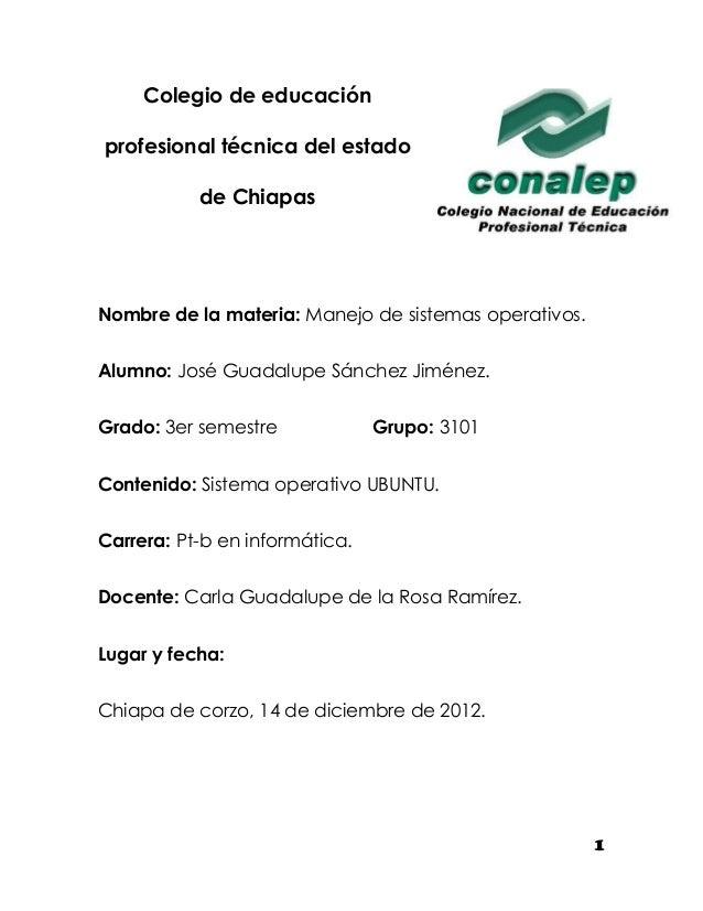 Colegio de educaciónprofesional técnica del estado           de ChiapasNombre de la materia: Manejo de sistemas operativos...