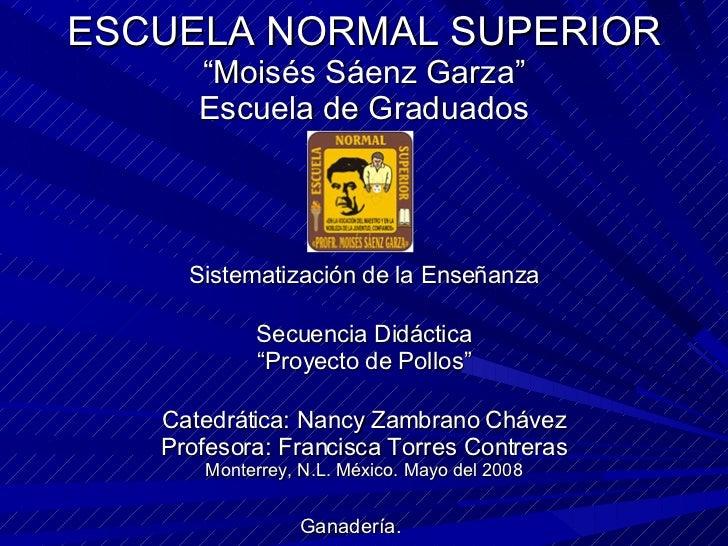 """ESCUELA NORMAL SUPERIOR """"Moisés Sáenz Garza"""" Escuela de Graduados Sistematización de la Enseñanza Secuencia Didáctica """"Pro..."""