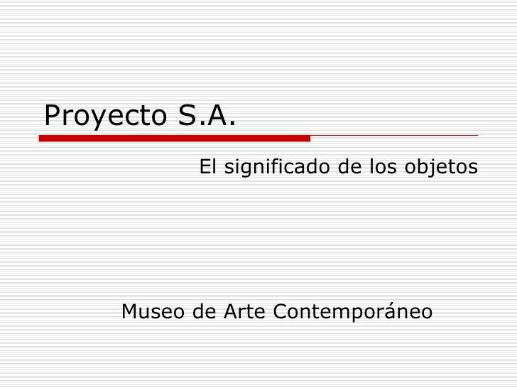 Proyecto S.A. Museo de Arte Contemporáneo El significado de los objetos
