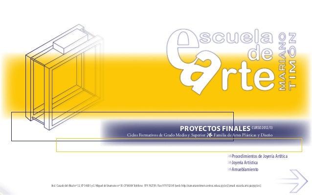 Proyectos Finales Curso 2012/13 Ciclos Formativos de Grado Medio y Superior 1 Familia de Artes Plásticas y Diseño 1Procedi...