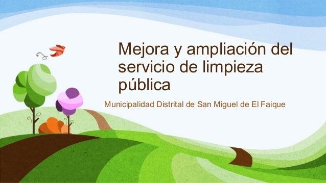 Mejora y ampliación del servicio de limpieza pública Municipalidad Distrital de San Miguel de El Faique