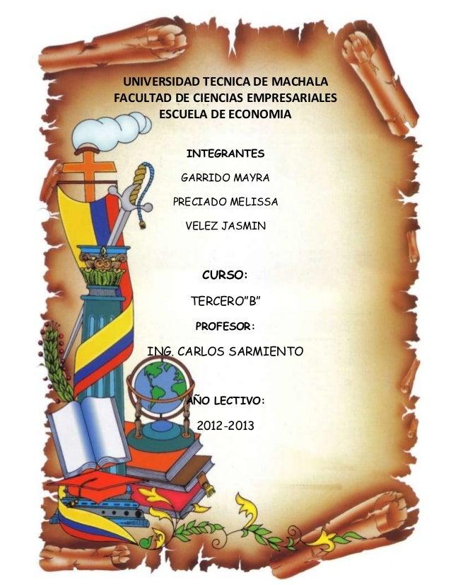 UNIVERSIDAD TECNICA DE MACHALAFACULTAD DE CIENCIAS EMPRESARIALES      ESCUELA DE ECONOMIA           INTEGRANTES          G...