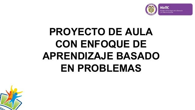 PROYECTO DE AULA CON ENFOQUE DE APRENDIZAJE BASADO EN PROBLEMAS