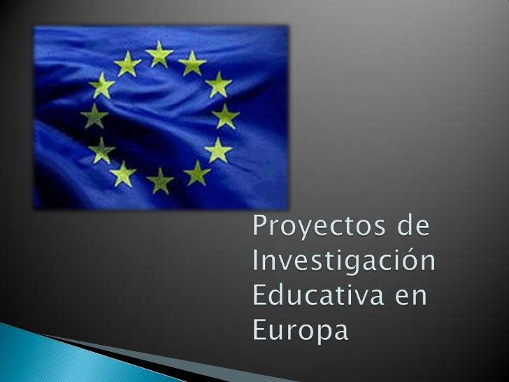 Proyectos de Investigación Educativa en Europa<br />