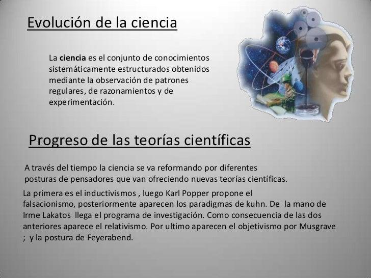 Evolución de la ciencia<br />La ciencia es el conjunto de conocimientos sistemáticamente estructurados obtenidos mediante ...