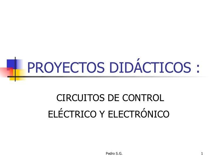 PROYECTOS DIDÁCTICOS :   CIRCUITOS DE CONTROL ELÉCTRICO Y ELECTRÓNICO
