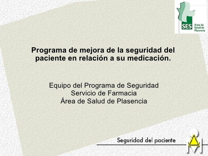 Programa de mejora de la seguridad del paciente en relación a su medicación. Equipo del Programa de Seguridad Servicio de ...
