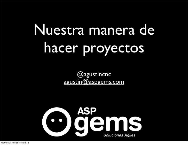 Nuestra manera de                               hacer proyectos                                       @agustincnc         ...