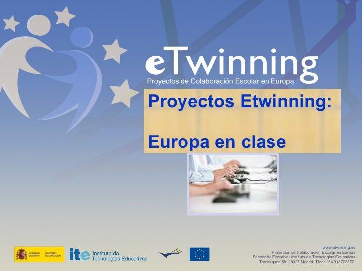 Proyectos Etwinning:  Europa en clase www.etwinning.es Proyectos de Colaboración Escolar en Europa Secretaría Ejecutiva: I...